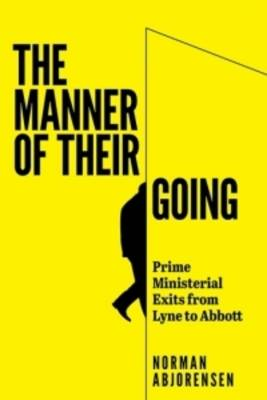The Manner of Their Going: Prime Ministerial Exits from Lyne to Abbott (Paperback)