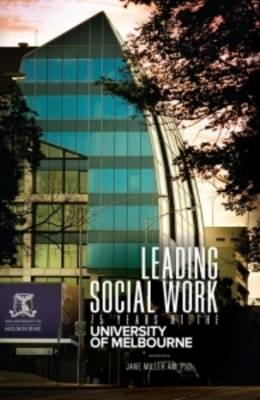 Leading Social Work 75 Years at the University of Melbourne (Paperback)