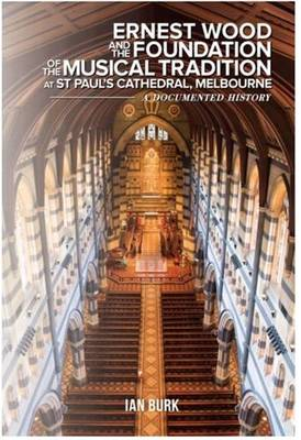 Ernest Wood & the Foundation of the Musical Tradition at St Paul's Cathedral, Melbourne (Paperback)