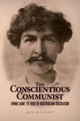 The Conscientious Communist: Ernie Lane and the Rise of Australian Socialism (Paperback)