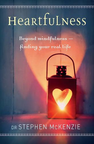 Heartfulness: Beyond Mindfulness - Finding Your Real Life (Paperback)