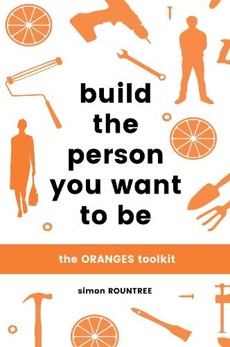 Build the Person You Want to Be: The ORANGES toolkit (Paperback)