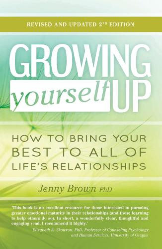 Growing Yourself Up: How to bring your best to all of life's relationships (Paperback)