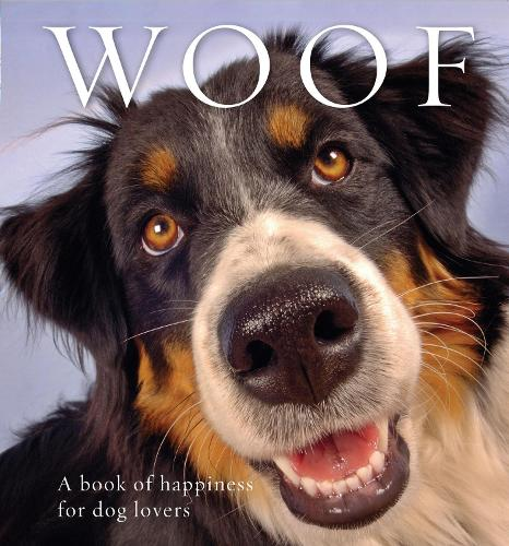 Woof: A book of happiness for dog lovers - Animal Happiness (Paperback)