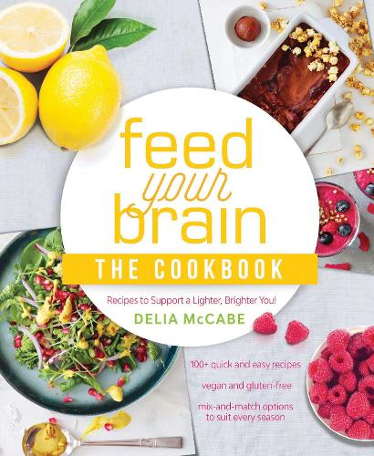 Feed Your Brain: The Cookbook: Recipes to support a lighter, brighter you! (Paperback)