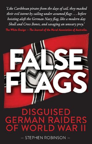 False Flags: Disguised German Raiders of World War II (Paperback)