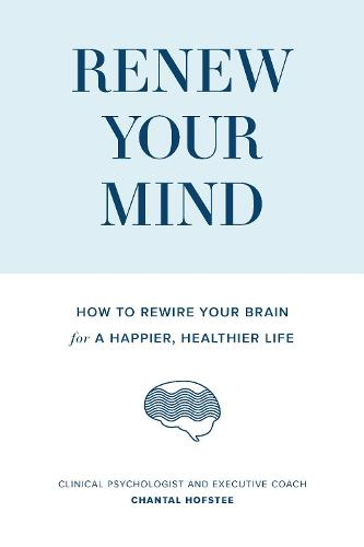 Renew Your Mind: How to rewire your brain for a happier, healthier life (Paperback)