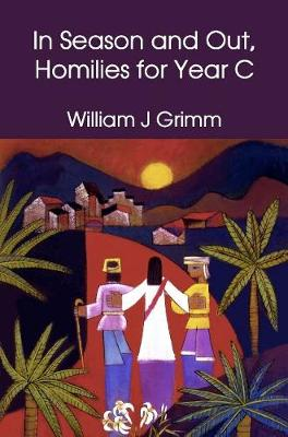 In Season and Out, Homilies for Year C: Homilies for Year C (Hardback)
