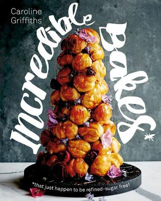Incredible Bakes: that just happen to be refined-sugar free! (Hardback)