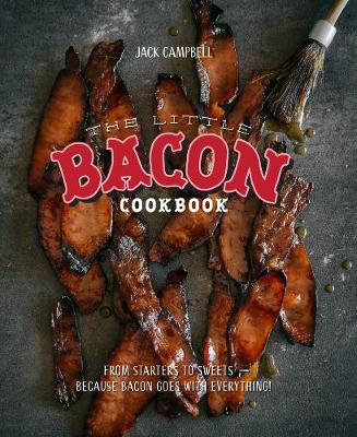The Little Bacon Cookbook: From Starters to Sweets y Because Bacon Goes with Everything (Hardback)