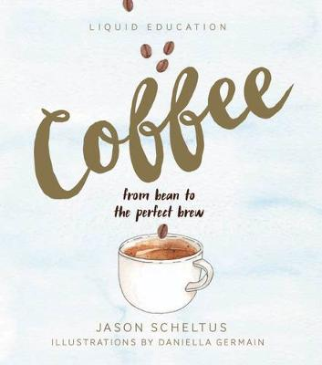 Liquid Education: Coffee: From bean to the perfect brew (Hardback)