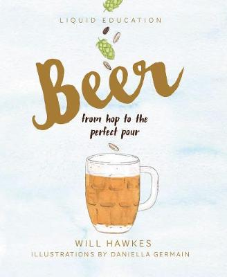Liquid Education: Beer: From Hop to the Perfect Pour - Liquid Education (Hardback)