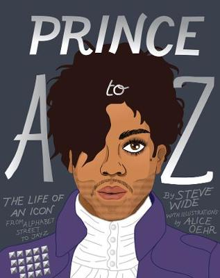 Prince A to Z: The Life of an Icon From Alphabet Street to Jay Z (Hardback)