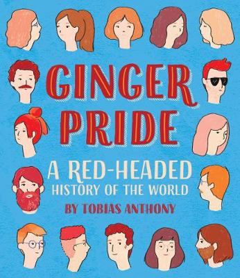 Ginger Pride: A red-headed history of the world (Hardback)