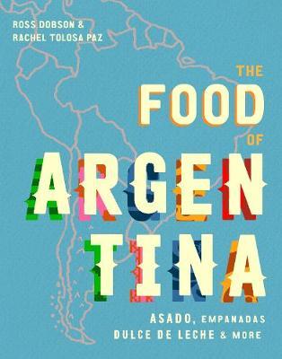 The Food of Argentina: Asado, empanadas, dulce de leche and more (Hardback)