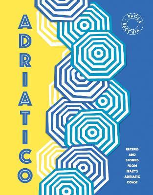 Adriatico: Stories and recipes from Italy's Adriatic Coast (Hardback)
