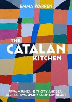 Catalan Kitchen, The: From mountains to city and sea - recipes from Spain's culinary heart (Hardback)