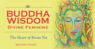Buddha Wisdom - Divine Feminine: The Heart of Kuan Yin