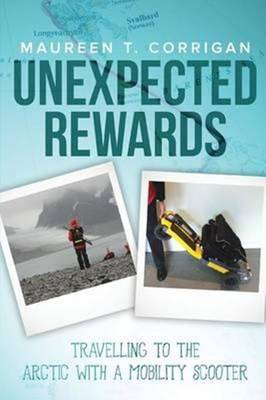 Unexpected Rewards: Travelling to the Arctic with a Mobility Scooter (Paperback)
