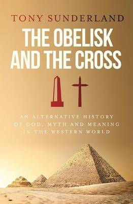 The Obelisk and the Cross: an alternative history of God, myth and meaning in the western world (Paperback)