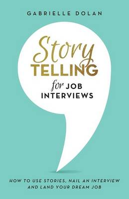 Storytelling for Job Interviews: How to Use Stories, Nail an Interview and Land Your Dream Job (Paperback)
