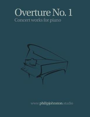 Overture No. 1 - Concert Works for Piano 1 (Paperback)