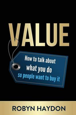 Value: How to Talk about What You Do So People Want to Buy It (Paperback)