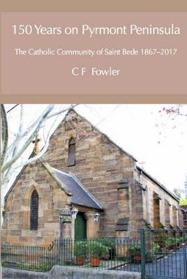 150 Years of Pyrmont Peninsula: The Catholic Community of St. Bede 1867-2017 (Hardback)