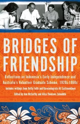 Bridges of Friendship: Reflections on Indonesia's early independence and the Volunteer Graduate Scheme (Paperback)