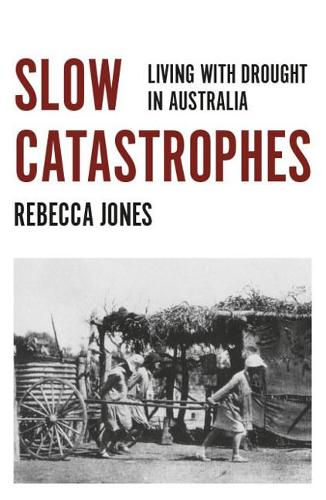 Slow Catastrophes: Living with Drought in Australia - Australian History (Paperback)