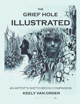 The Grief Hole Illustrated: An Artist's Sketchbook Companion (Paperback)
