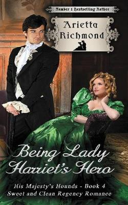 Being Lady Harriet's Hero: Sweet and Clean Regency Romance - His Majesty's Hounds 4 (Paperback)