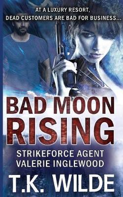 Bad Moon Rising: Strikeforce Agent Valerie Inglewood - Strikeforce Agent Valerie Inglewood 1 (Paperback)