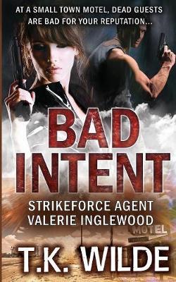 Bad Intent: Strikeforce Agent Valerie Inglewood - Strikeforce Agent Valerie Inglewood 4 (Paperback)