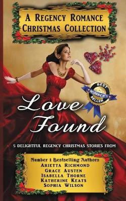 Love Found: A Regency Romance Christmas Collection: 5 Delightful Regency Christmas Stories - Regency Romance Collections 1 (Paperback)