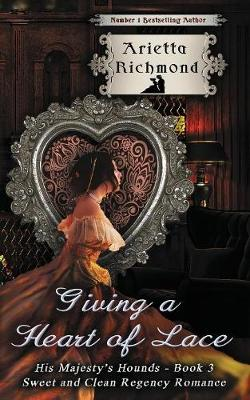 Giving a Heart of Lace: Sweet and Clean Regency Romance - His Majesty's Hounds 3 (Paperback)