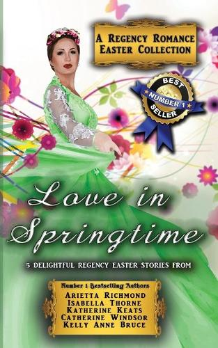 Love in Springtime: A Regency Romance Easter Collection: 5 Delightful Regency Easter Stories - Regency Romance Collections 3 (Paperback)