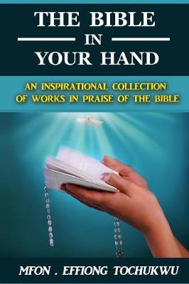 The Bible in Your Hand: An Inspirational Collection of Works in Praise of the Bible (Paperback)