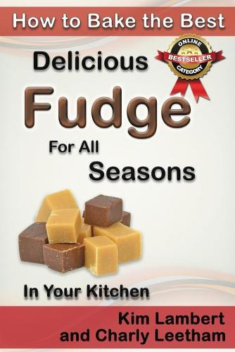 How to Bake the Best Delicious Fudge for All Seasons - In Your Kitchen - How to Bake the Best 4 (Paperback)