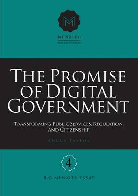 The Promise of Digital Government: Transforming Public Services, Regulation, and Citizenship Menzies Research Centre Number 4 (Paperback)
