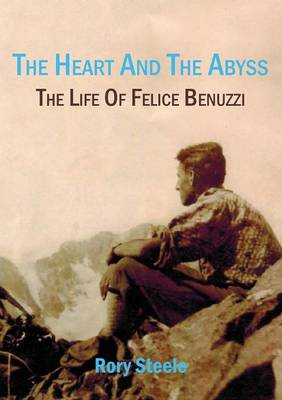 Heart and the Abyss: The Life Of Felice Benuzzi (Paperback)