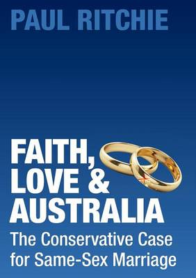 Faith, Love and Australia: The Conservative Case for Same-Sex Marriage (Paperback)