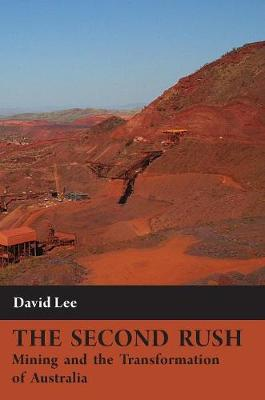 The Second Rush: Mining and the Transformation of Australia (Hardback)