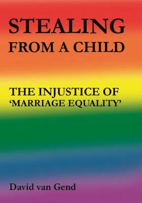 Stealing from a Child: The Injustice of 'Marriage Equality' (Paperback)