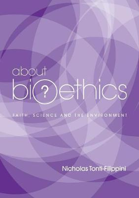 About Bioethics: Faith , Science and the Environment (Paperback)