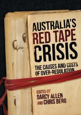 Australia's Red Tape Crisis: The Causes and Costs of Over-Regulation (Paperback)
