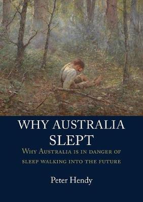 Why Australia Slept: Why Australia Is in Danger of Sleepwalking Into the Future (Paperback)