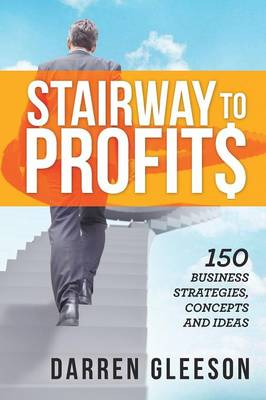 Stairway to Profits: 150 Business Strategies, Concepts and Ideas (Paperback)