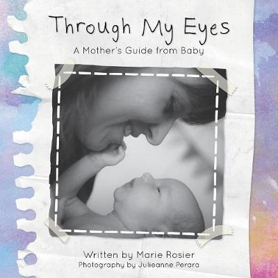 Through My Eyes: A Mother's Guide From Baby (Paperback)