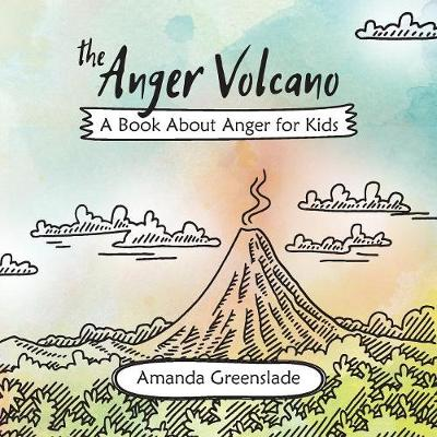 The Anger Volcano - A Book about Anger for Kids (Paperback)